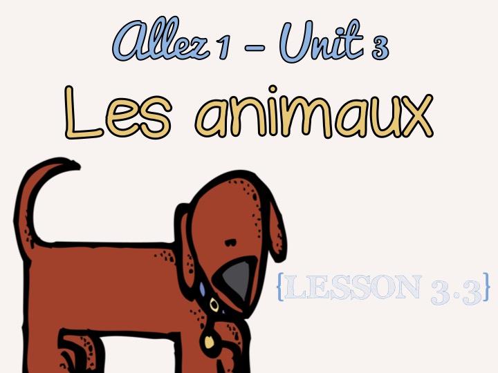 Allez 1 - Unit 3 - Les animaux - les adjectifs - les couleurs {CROSS-CURRICULAR MATHS} {3 LESSONS}