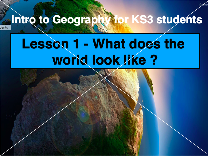 Introduction to Geography , Lesson 1- What does the world look like ?