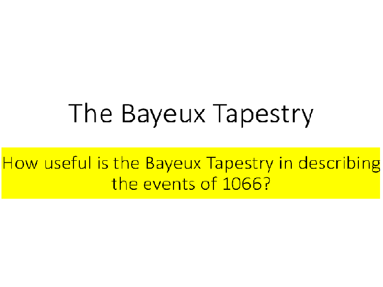 Is The Bayeux Tapestry Useful? PPT and worksheet.