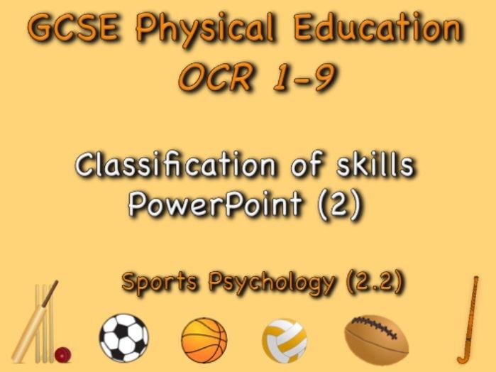GCSE OCR PE (2.2) Sports Psychology  - Classification of skills PowerPoint