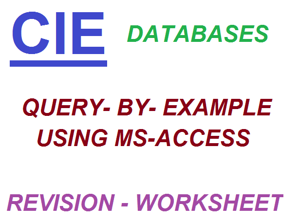 CIE Computer Science - Database Revision Worksheet using Query-by-example(MS-Access)