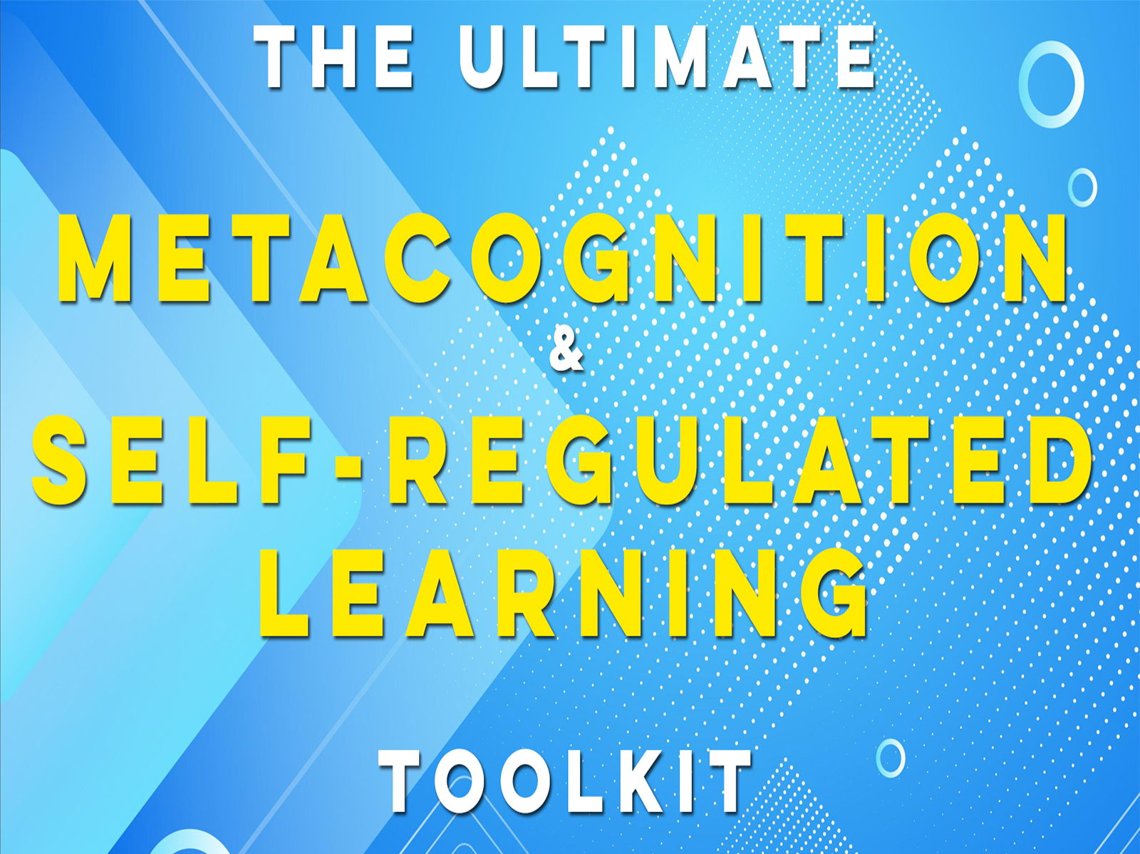 The Ultimate Metacognition & Self-Regulated Learning Toolkit