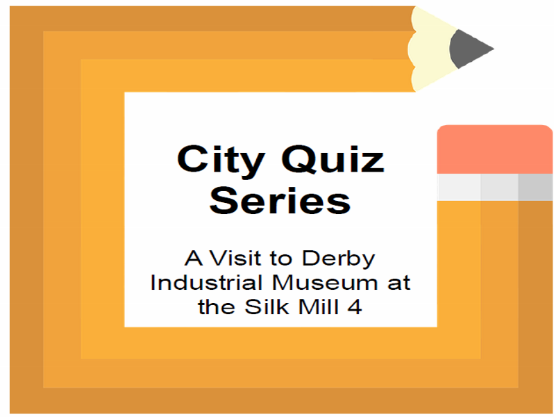 City Quiz Series A Visit to Derby Industrial Museum at the Silk Mill 4