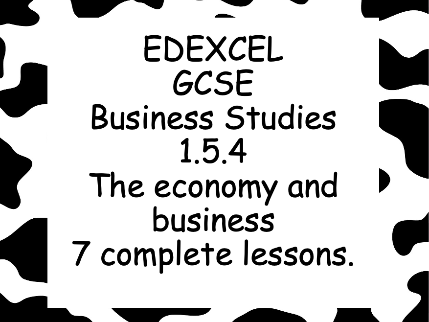EDEXCEL GCSE Business 1.5.4 The economy and business (7 Complete lessons)