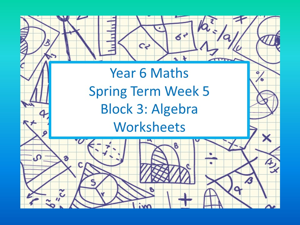 White Rose Mastery Maths Year 6 Spring Week 5 Block 3 Algebra: Individual lesson worksheets