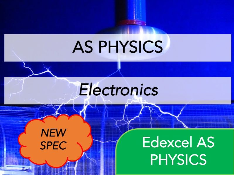 Edexcel AS Physics (NEW)- Electronics  - Whole Course Content - Revision, Questions, Full Notes