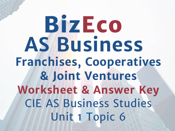 Unit 1 - Franchises, Cooperatives and Joint Ventures - CIE AS Business - Worksheet