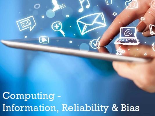 Computing - Information, Reliability & Bias