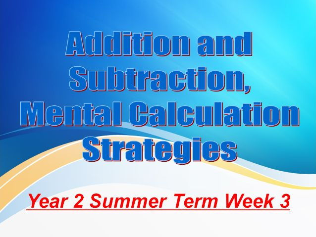 Year 2 Summer Term Week 3 Addition, Subtraction and Mental Calculation