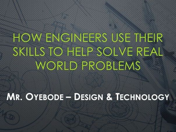 How engineers use their skills to help solve real world problems