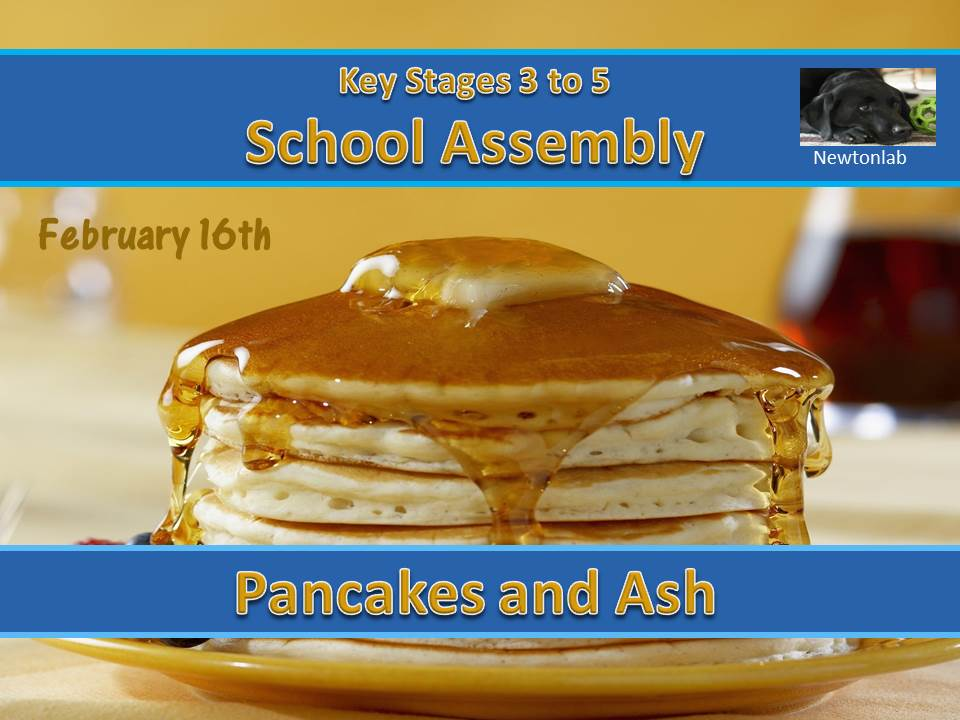 Pancakes and Ash Assembly - February 2021 -Key Stages 3, 4 and 5.