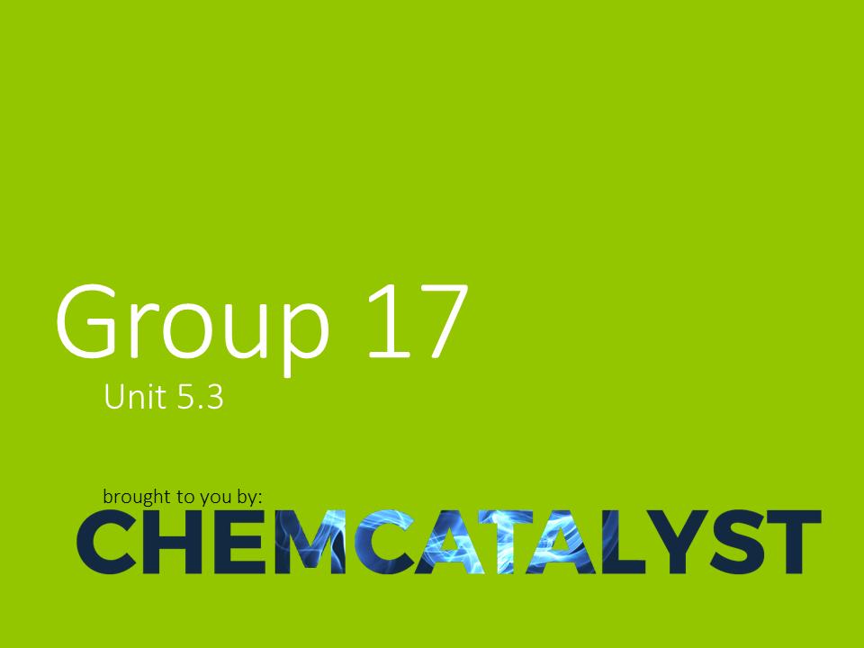 CIE – AS Chemistry – Unit 5.3 'Group 17'