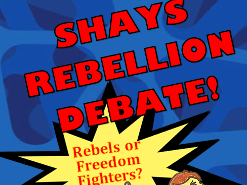 Shays Rebellion Debate: Were Shays and his men rebels or freedom fighters!