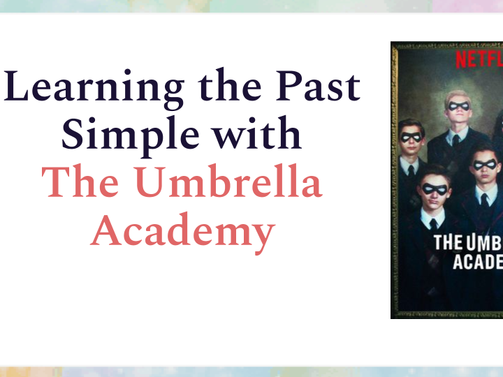 Past Simple (focus on meaning and form) - The Umbrella Academy on Netflix