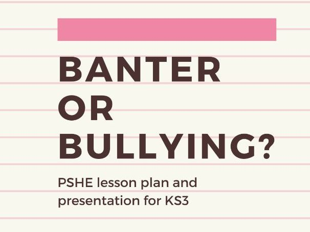 Banter or bullying? KS3 lesson plan and resources for PSHE