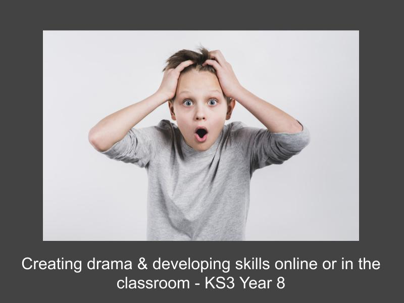 Creating drama & developing skills online or in the classroom - KS3 Year 8