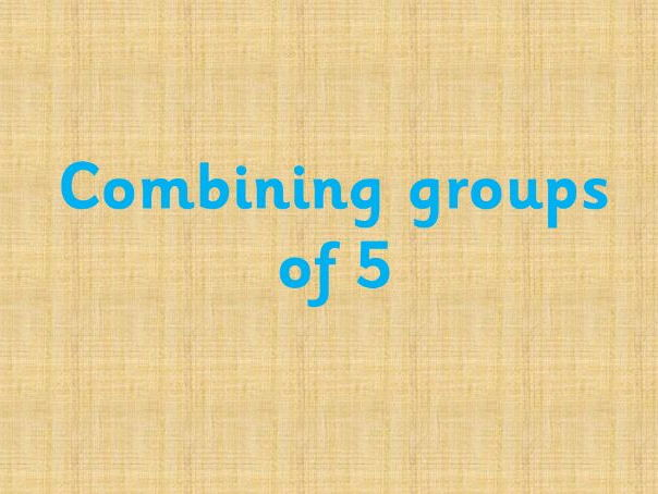 Combining groups of 5