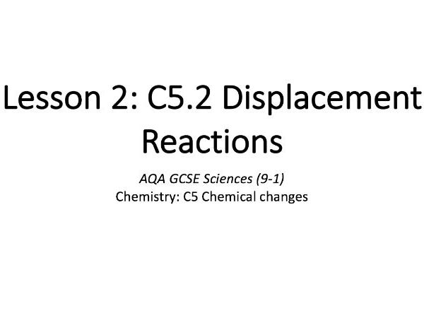 C5.2 Displacement Reactions