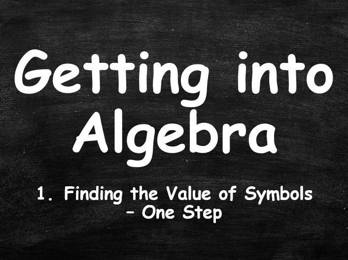ALGEBRA. Getting into Algebra. 1. Finding the Value of Symbols. One Step.