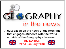 Geography in the News Quiz -UK EDITION -  22nd January 2018