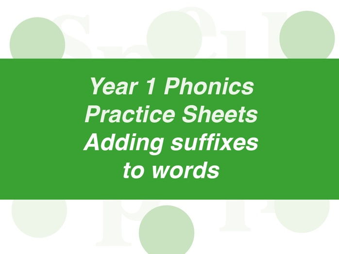 Phonics Practice Sheets: Year 1 adding suffixes to words