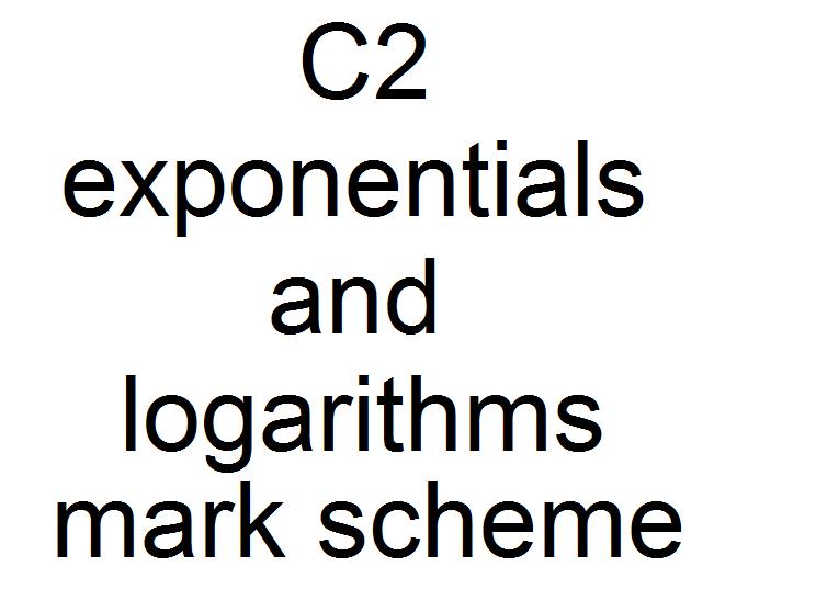 C2 exponentials and logarithms mark scheme