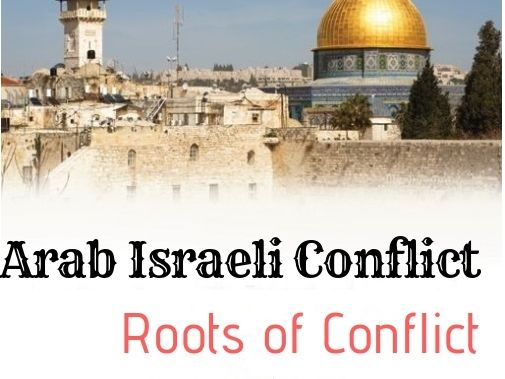 Arab Israeli Conflict: Roots of Conflict