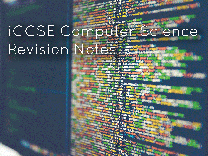 iGCSE Computer Science Revision Notes - Paper 1 and Paper 2 Theory