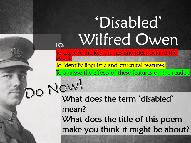 response to disabled by wilfred owen Wilfred owen portrays the horror of war by using dramatic contrasts, powerful  imagery, devastating irony and by generating a strong feeling of sympathy for the .