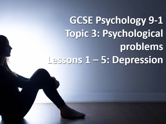GCSE Edexcel Psychology (9-1) SCHEME OF WORK FOR TOPIC 3 PSY PROBLEMS: DEPRESSION