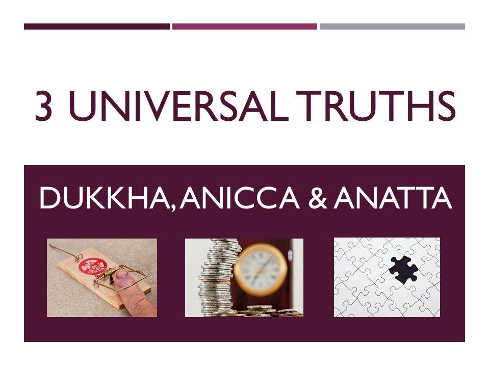 3 Universal Truths: Dukkha, Anicca, Anatta (Buddhism)