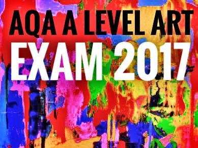 Art. AQA A level Art Exam 2017-SUPPORT RESOURCES.