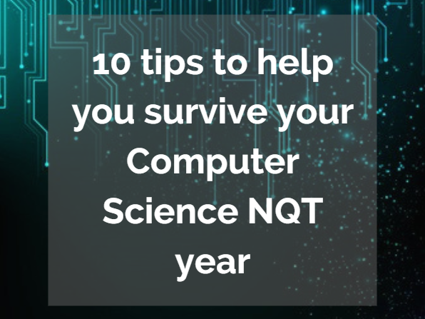 10 tips to help you survive your Computer Science NQT year