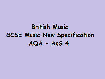 AQA GCSE Music New Specification British Music AoS 4