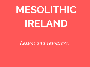 Mesolithic Ireland - Junior Cert Lesson