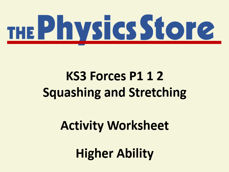 KS3 Physics P1 1 2 Squashing and Stretching Activity Worksheet Higher Ability