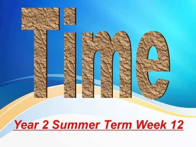 Year 2 Summer Term Week 12 Time and Capacity