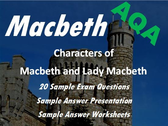 Macbeth Revision: Character of Macbeth and Lady Macbeth: 20 Sample AQA Exam Questions and Sample Answer Presentation - Revision - Exam Practice