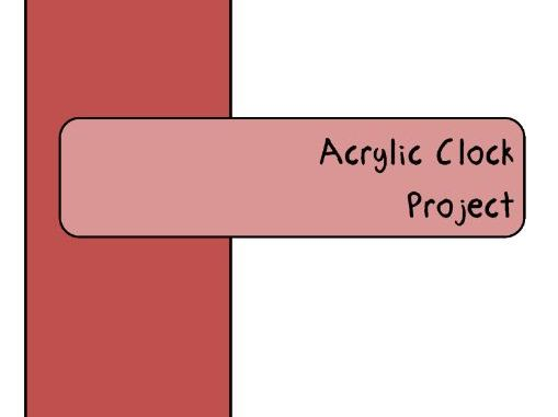 Acrylic Clock Project Booklet