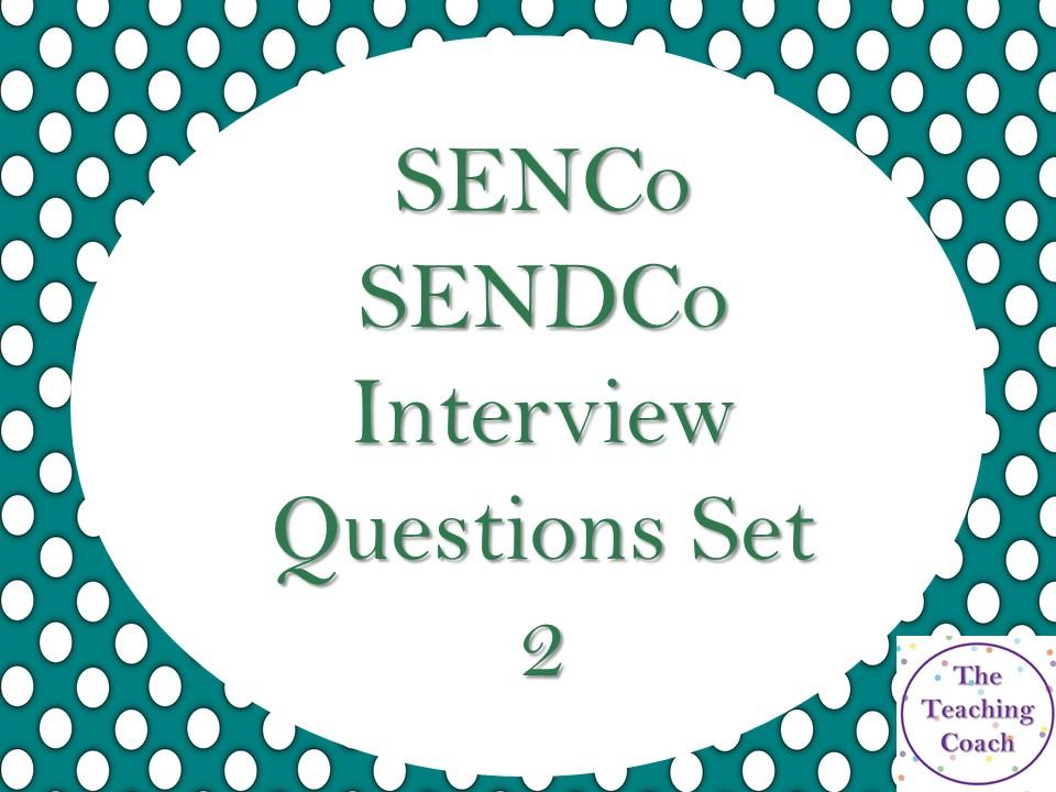 SENDCo - SEN - SENCO Interview Questions - Set 2