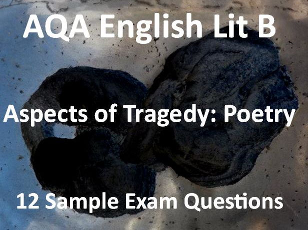 AQA English Lit B AS Level Aspects of Tragedy : Poetry Anthology 12 Exam Questions for Revision