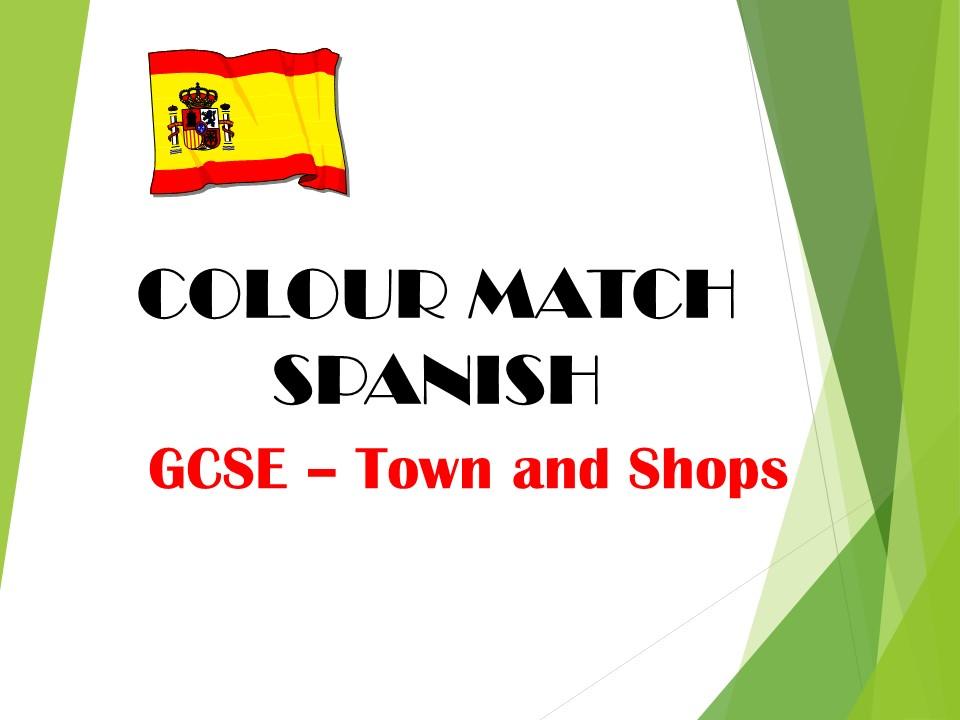 GCSE SPANISH - Town and Shops -COLOUR MATCH