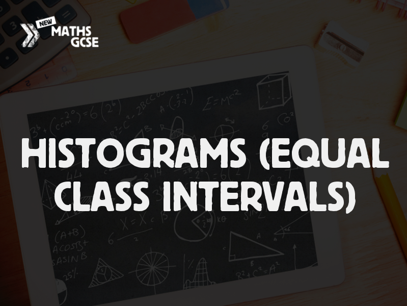 Histograms (Equal Class Intervals) - Complete Lesson