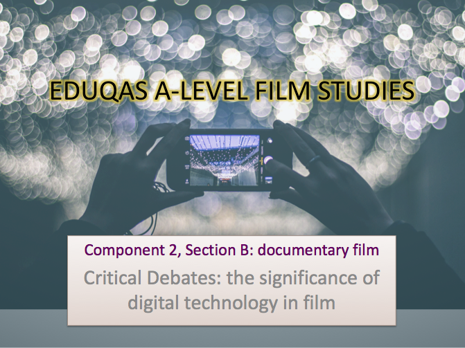 Component 2, Section B: documentary film Critical Debates: the significance of digital technology in