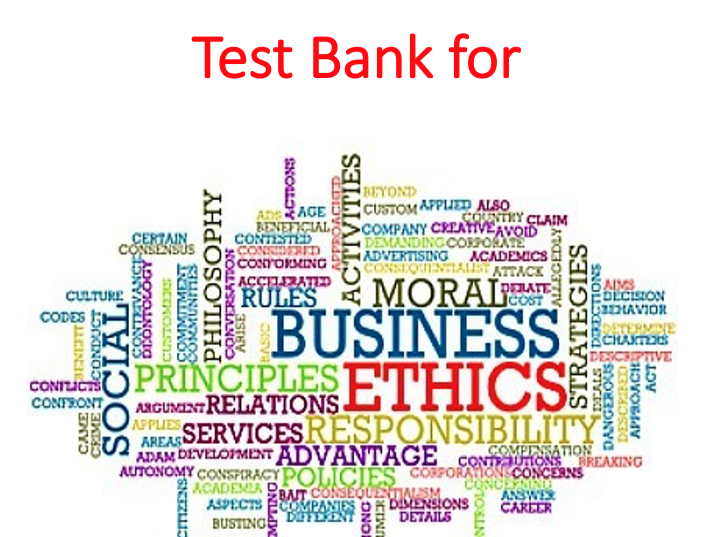 Test Bank Understanding Business Ethics and Social Responsibility