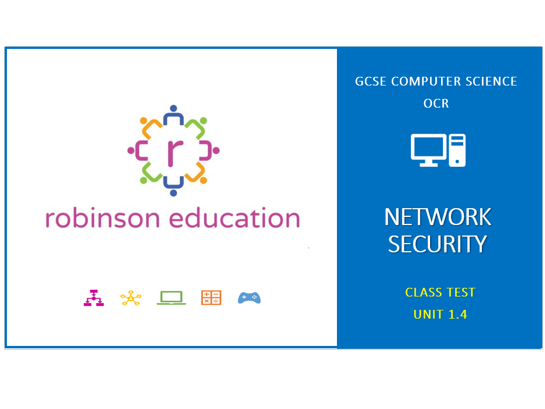 GCSE Computer Science (OCR) - Class Test Unit 1.4 Network Security
