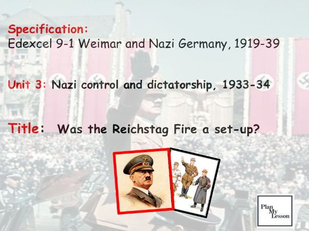Edexcel 9-1 Weimar & Nazi Germany: L21 Was the Reichstag fire a set up?