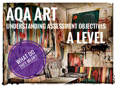 AQA A Level Art. Explanation of what Assessment Objectives mean