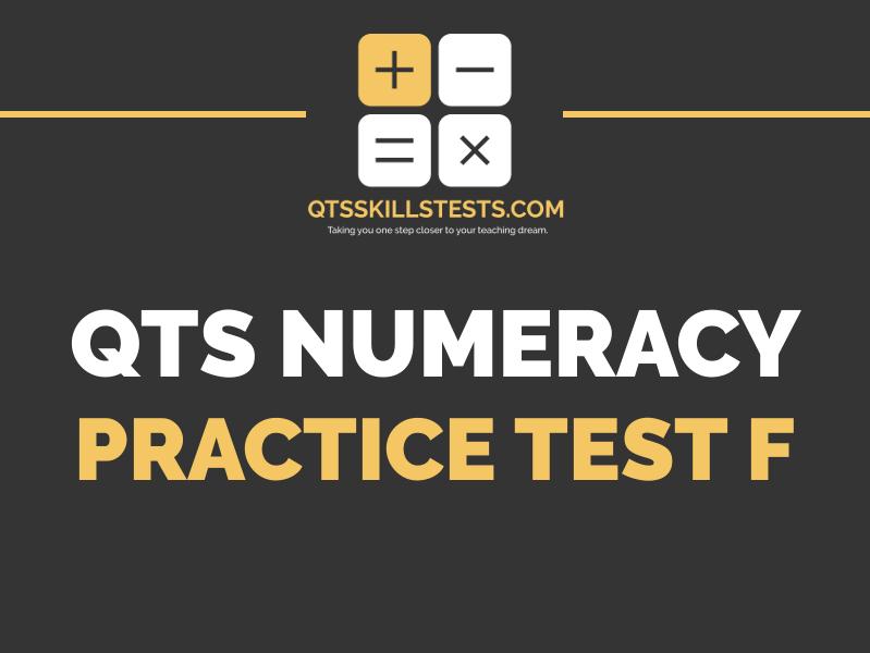 QTS Numeracy Skills Test - Practice Test F