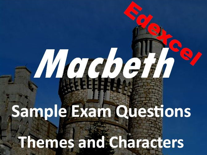 Macbeth Revision Themes and Characters Sample Exam Questions Edexcel GCSE New Spec - Revision